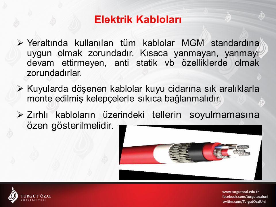  Yeraltında kullanılan tüm kablolar MGM standardına uygun olmak zorundadır. Kısaca yanmayan, yanmayı devam ettirmeyen, anti statik vb özelliklerde ol