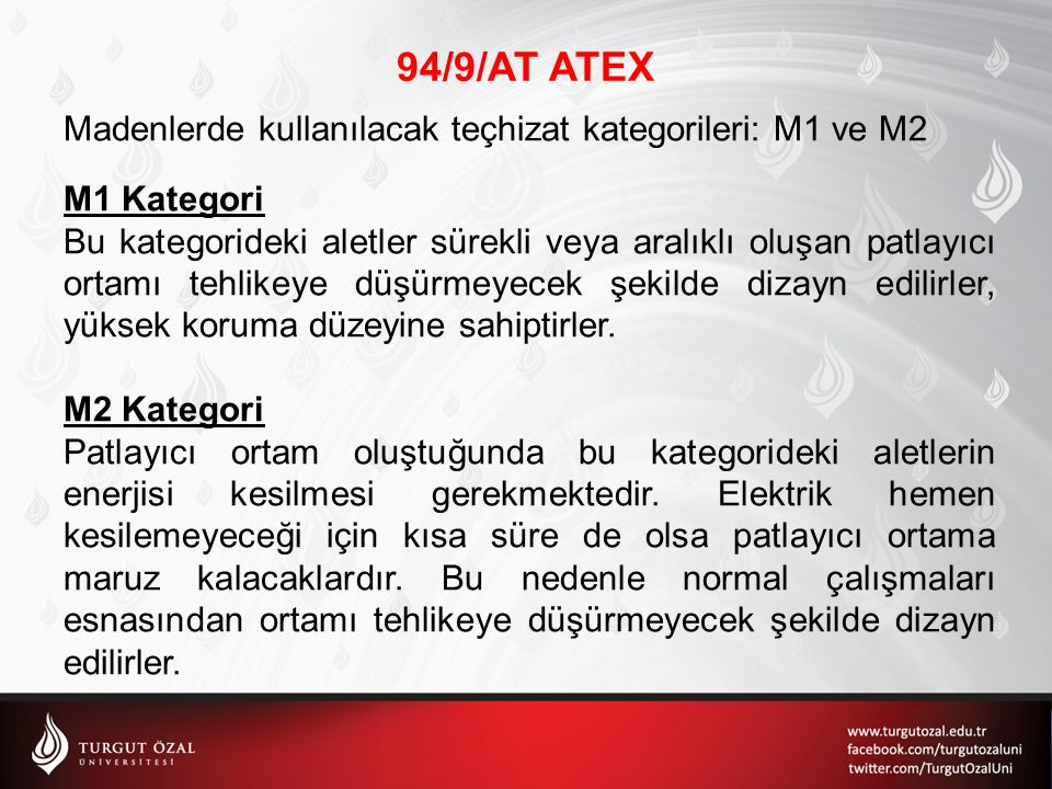 94/9/AT ATEX Madenlerde kullanılacak teçhizat kategorileri: M1 ve M2 M1 Kategori Bu kategorideki aletler sürekli veya aralıklı oluşan patlayıcı ortamı