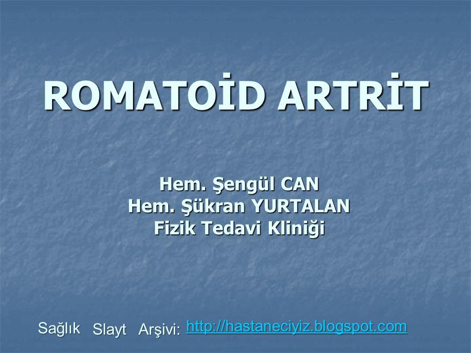 ROMATOİD ARTRİT Hem. Şengül CAN Hem. Şükran YURTALAN Fizik Tedavi Kliniği Sağlık Slayt Arşivi: http://hastaneciyiz.blogspot.com