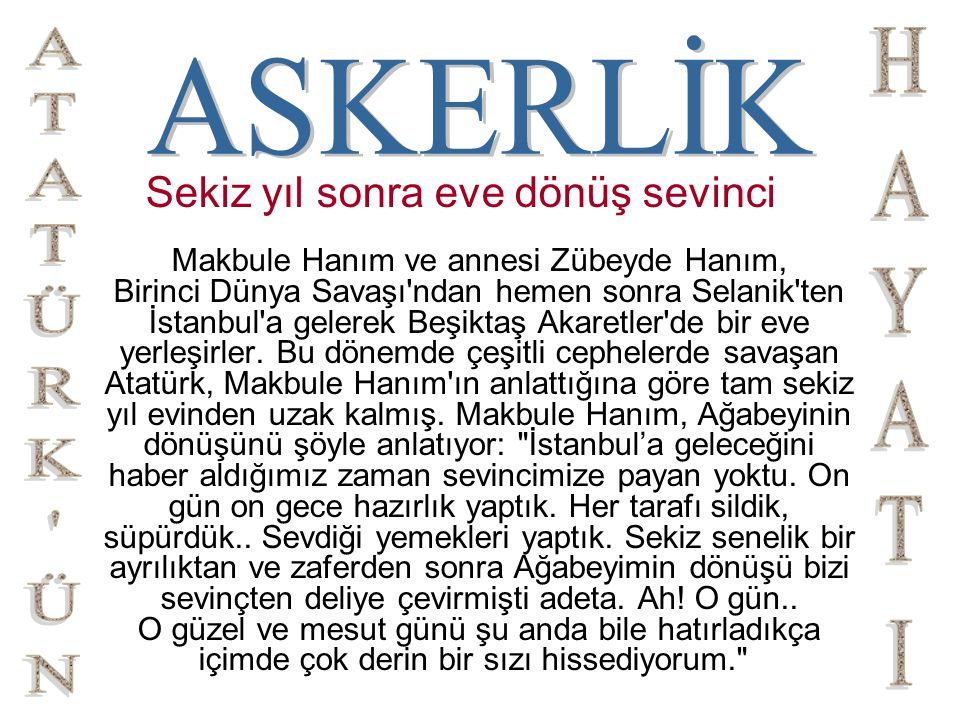 Sekiz yıl sonra eve dönüş sevinci Makbule Hanım ve annesi Zübeyde Hanım, Birinci Dünya Savaşı'ndan hemen sonra Selanik'ten İstanbul'a gelerek Beşiktaş