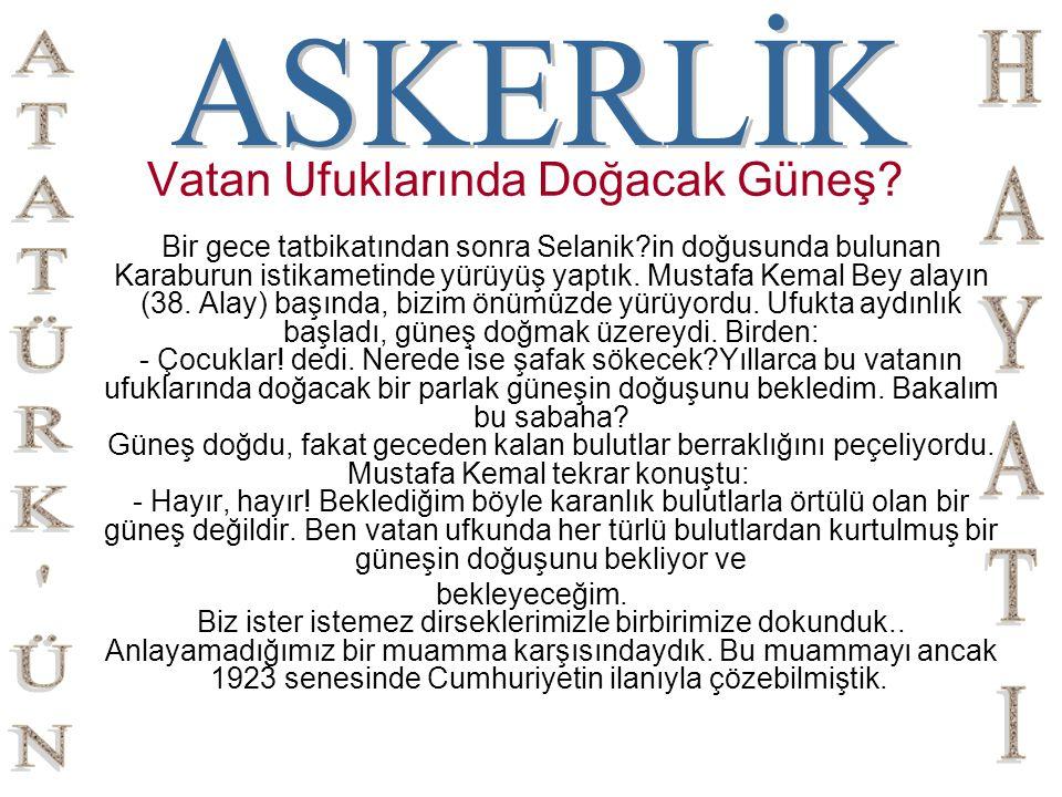 TÜRK ORDULARI BAŞKUMANDANIYIM Afyonkarahisar ın hatlarının çözülmesi sonunda birkaç Yunanlı tutsak, geceleyin Mustafa Kemal in çadırına getirilmişti.
