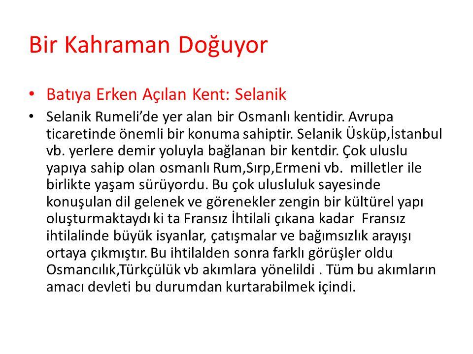 Bir Kahraman Doğuyor Batıya Erken Açılan Kent: Selanik Selanik Rumeli'de yer alan bir Osmanlı kentidir.