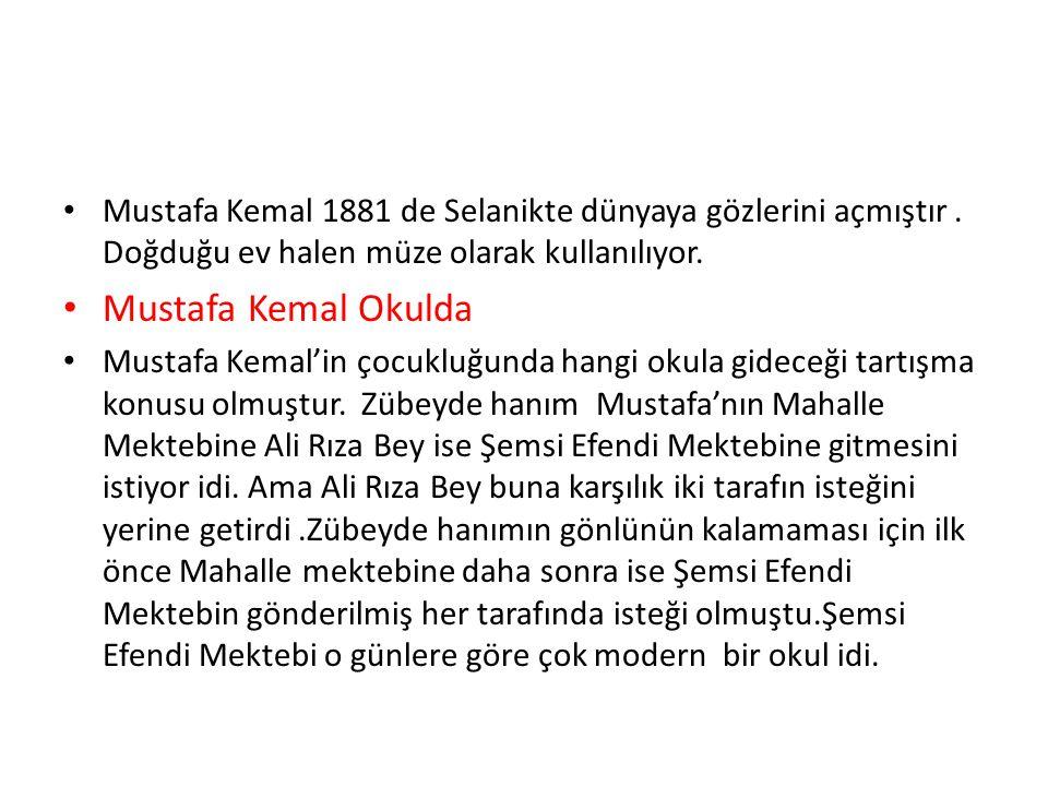 Mustafa Kemal 1881 de Selanikte dünyaya gözlerini açmıştır.