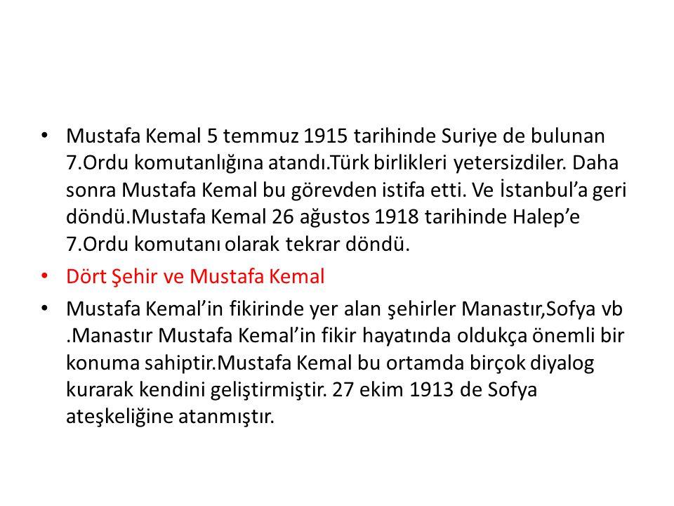 Mustafa Kemal 5 temmuz 1915 tarihinde Suriye de bulunan 7.Ordu komutanlığına atandı.Türk birlikleri yetersizdiler.