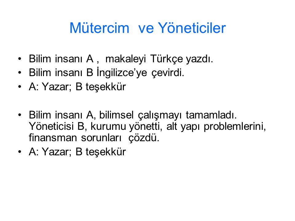 Mütercim ve Yöneticiler Bilim insanı A, makaleyi Türkçe yazdı. Bilim insanı B İngilizce'ye çevirdi. A: Yazar; B teşekkür Bilim insanı A, bilimsel çalı