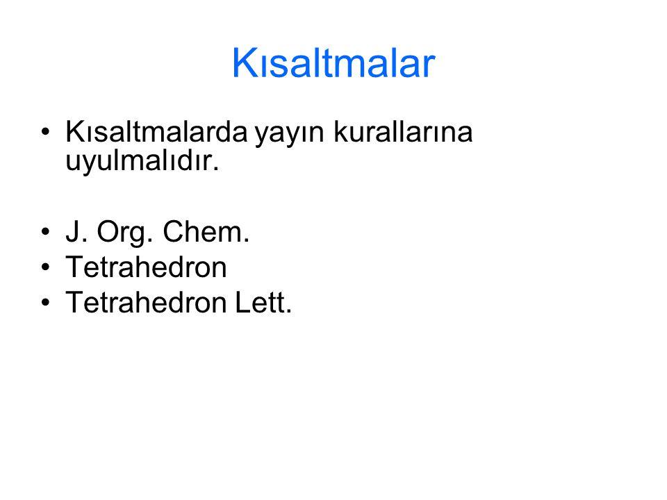 Kısaltmalar Kısaltmalarda yayın kurallarına uyulmalıdır. J. Org. Chem. Tetrahedron Tetrahedron Lett.