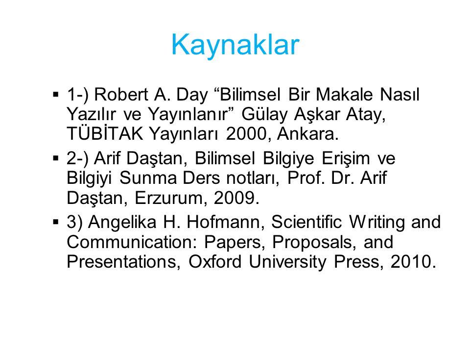 """Kaynaklar  1-) Robert A. Day """"Bilimsel Bir Makale Nasıl Yazılır ve Yayınlanır"""" Gülay Aşkar Atay, TÜBİTAK Yayınları 2000, Ankara.  2-) Arif Daştan, B"""