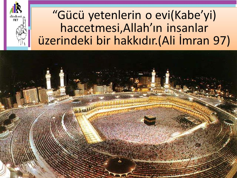 """... """"Gücü yetenlerin o evi(Kabe'yi) haccetmesi,Allah'ın insanlar üzerindeki bir hakkıdır.(Ali İmran 97)"""