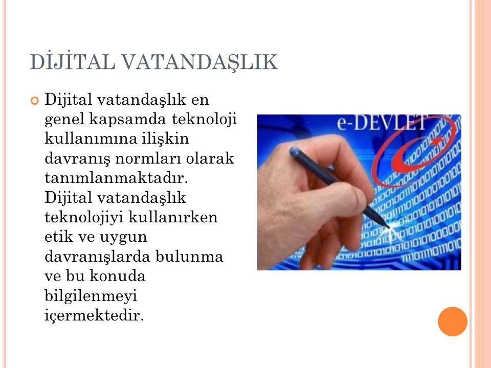 DİJİTAL VATANDAŞLIK Dijital vatandaşlık en genel kapsamda teknoloji kullanımına ilişkin davranış normları olarak tanımlanmaktadır. Dijital vatandaşlık