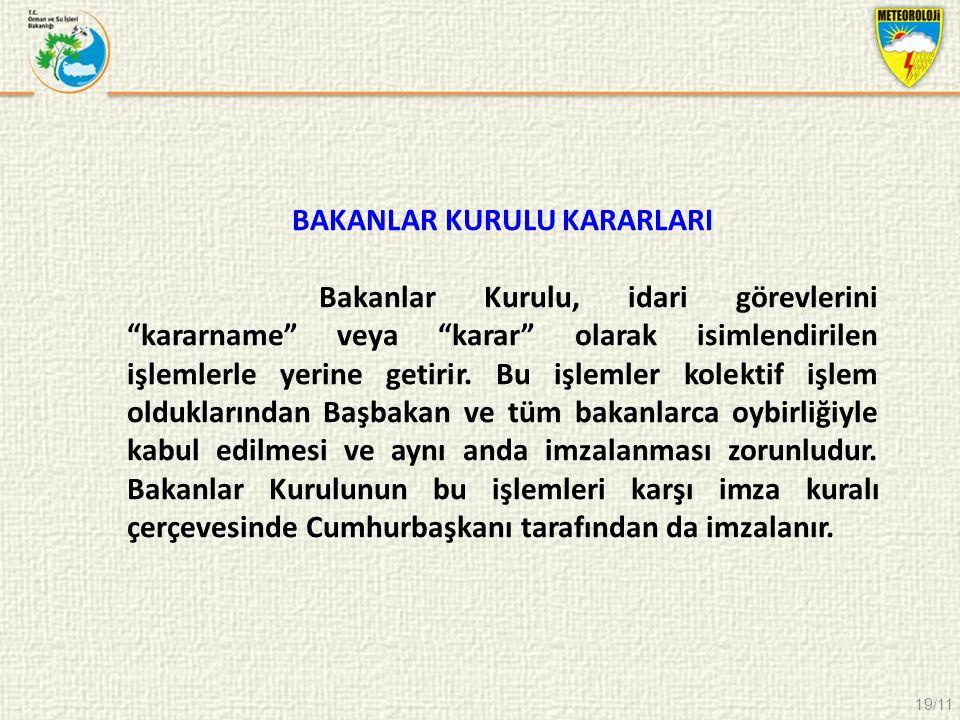 19/11 BAKANLAR KURULU KARARLARI Bakanlar Kurulu, idari görevlerini kararname veya karar olarak isimlendirilen işlemlerle yerine getirir.