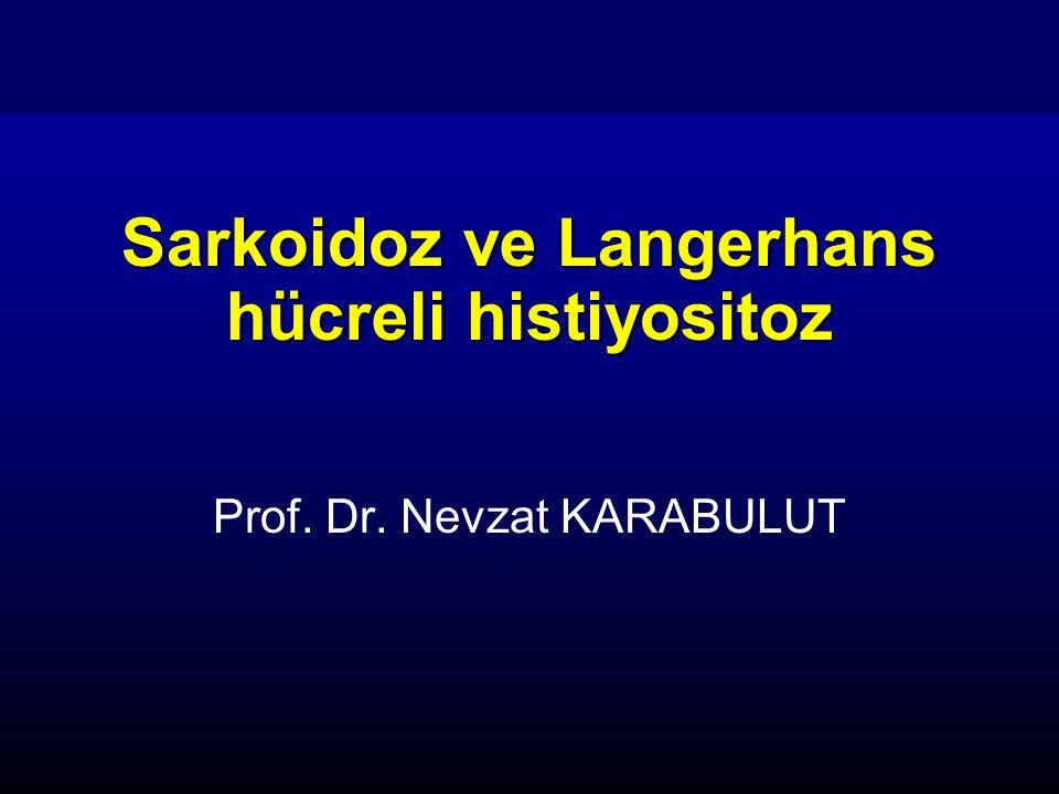 Sarkoidoz ve Langerhans hücreli histiyositoz Prof. Dr. Nevzat KARABULUT