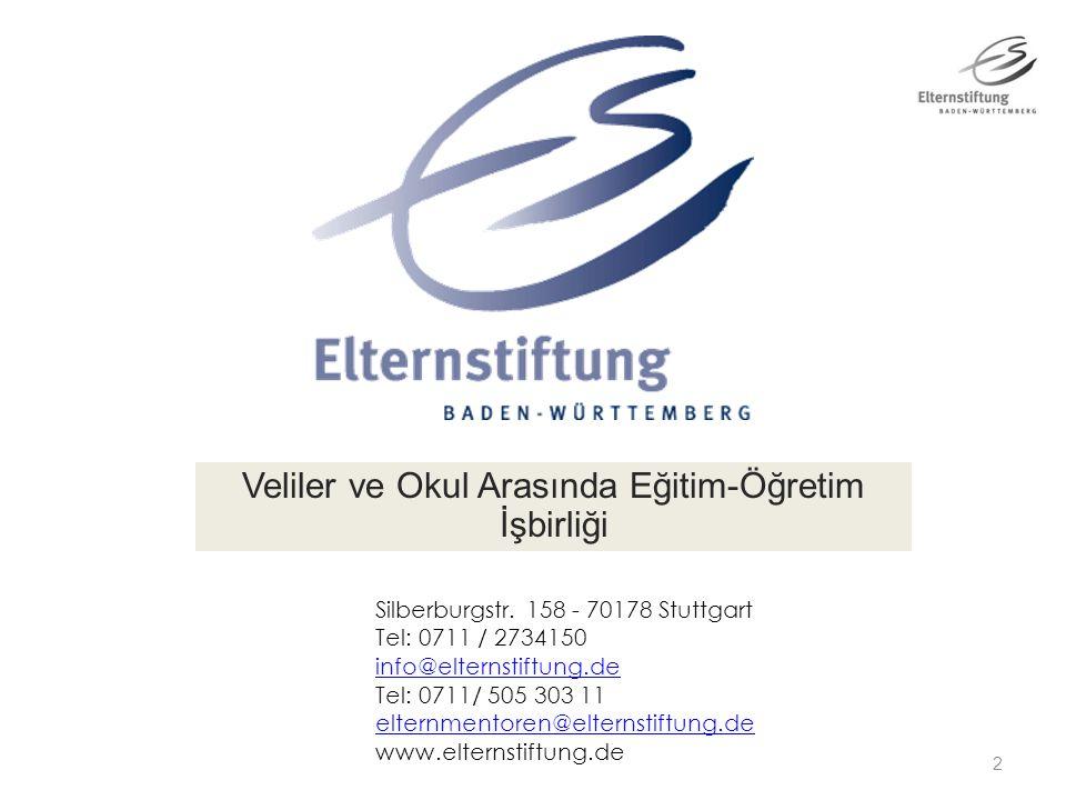 2 Veliler ve Okul Arasında Eğitim-Öğretim İşbirliği Silberburgstr. 158 - 70178 Stuttgart Tel: 0711 / 2734150 info@elternstiftung.de Tel: 0711/ 505 303