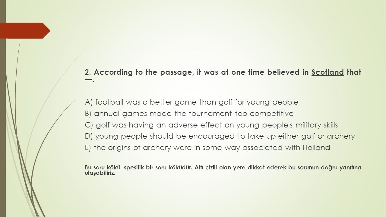2. According to the passage, it was at one time believed in Scotland that —. A) football was a better game than golf for young people B) annual games