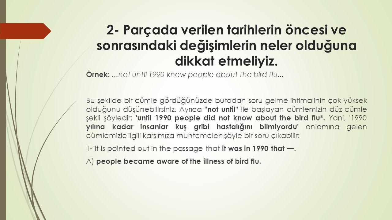 2- Parçada verilen tarihlerin öncesi ve sonrasındaki değişimlerin neler olduğuna dikkat etmeliyiz. Örnek:...not until 1990 knew people about the bird