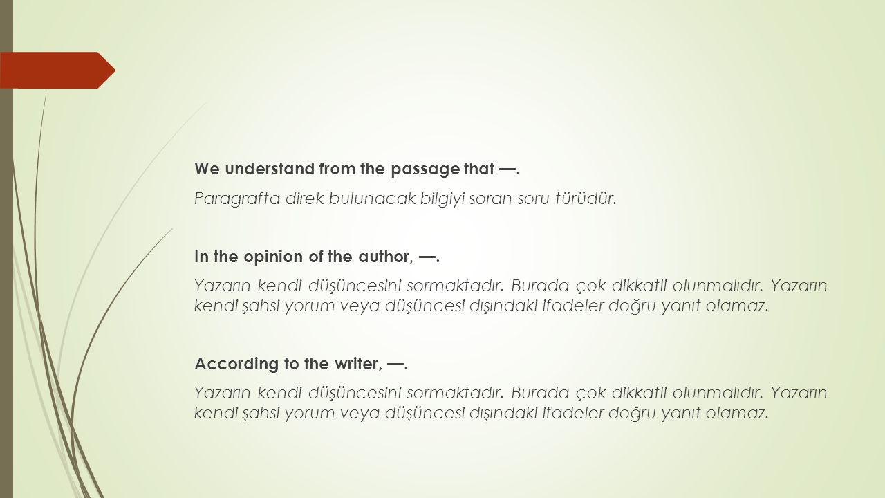 We understand from the passage that —. Paragrafta direk bulunacak bilgiyi soran soru türüdür. In the opinion of the author, —. Yazarın kendi düşüncesi