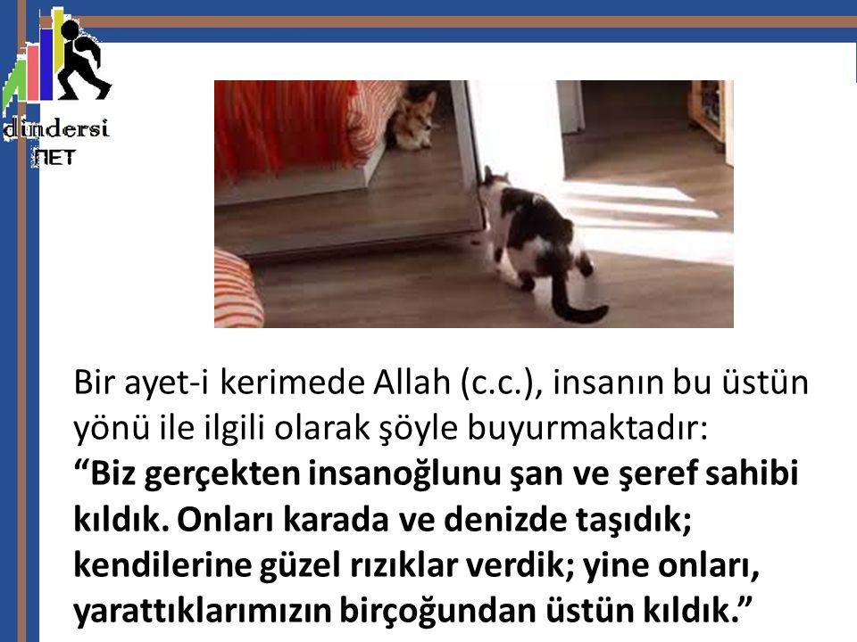 """Bir ayet-i kerimede Allah (c.c.), insanın bu üstün yönü ile ilgili olarak şöyle buyurmaktadır: """"Biz gerçekten insanoğlunu şan ve şeref sahibi kıldık."""