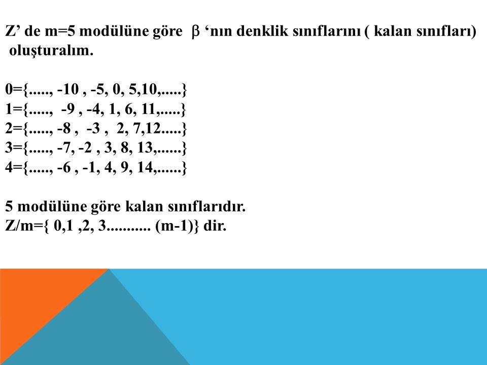 Z ' DE  ={ X,Y} : M  (X-Y)}, M  1 VE M  Z + BAĞıNTıSı DENKLIK BAĞıNTıSıDıR. O HALDE  (X,Y)   IÇIN X  Y (MOD M) Örnek : Z de  ={ x,y : 5  (x-