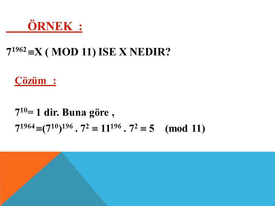 ÖZELLİKLER : x  y ( mod m) ve u= v olsun.  x ve y nin ( u ve y in ) m' ye bölümünden kalan eşittir.  x-y, (u-v) m2 ye tam olarak bölünür. x+ u  y+