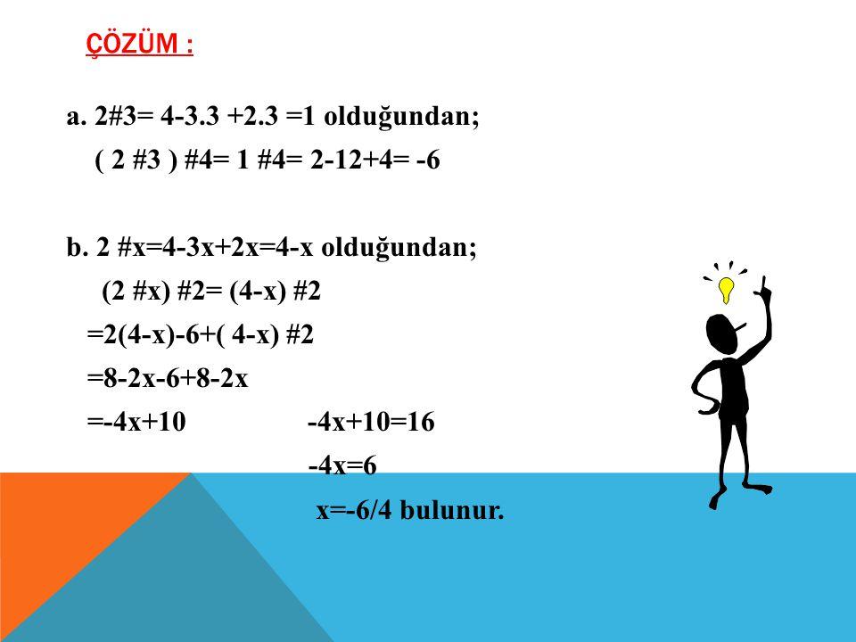 ÖRNEK : Reel sayılar kümesinde, x #y =2x-2y+xy olmak üzere, # işlemi tanımlanıyor. a. (2 #3) #4 işleminin sonucu nedir? b. (2 #x) #2=16 eşitliğini sağ