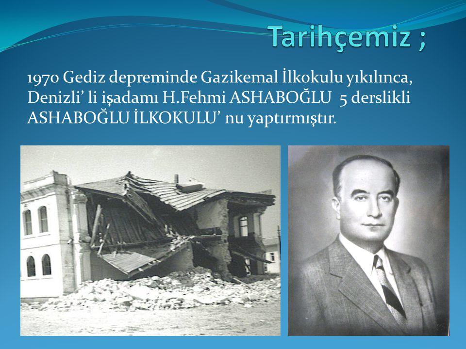 1970 Gediz depreminde Gazikemal İlkokulu yıkılınca, Denizli' li işadamı H.Fehmi ASHABOĞLU 5 derslikli ASHABOĞLU İLKOKULU' nu yaptırmıştır.