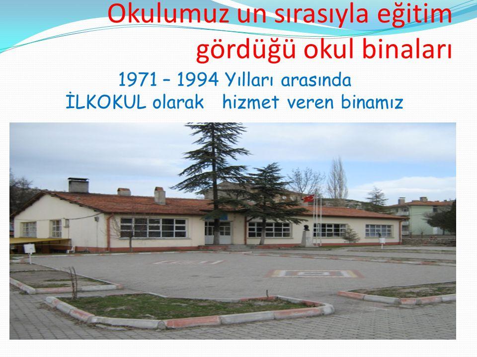 Okulumuz un sırasıyla eğitim gördüğü okul binaları 1971 – 1994 Yılları arasında İLKOKUL olarak hizmet veren binamız