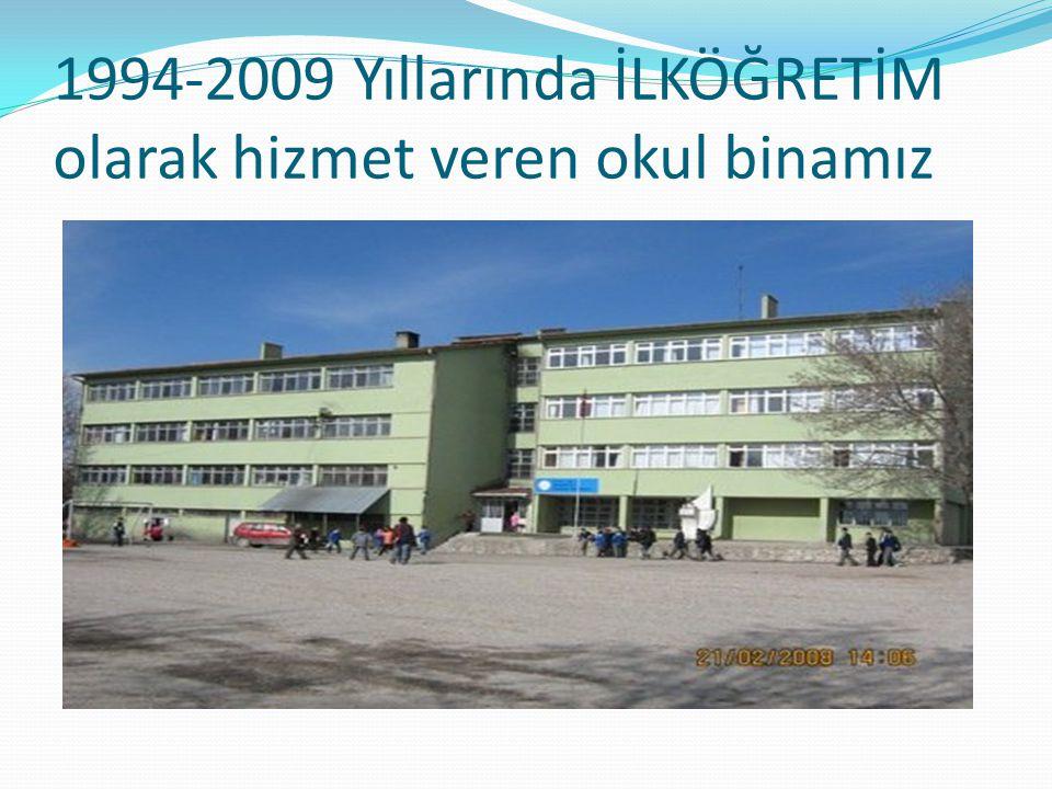 1994-2009 Yıllarında İLKÖĞRETİM olarak hizmet veren okul binamız