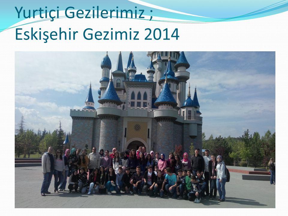 Yurtiçi Gezilerimiz ; Eskişehir Gezimiz 2014