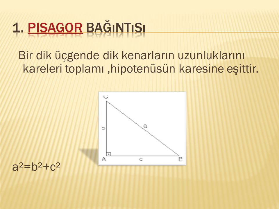 Bir dik üçgende dik kenarların uzunluklarını kareleri toplamı,hipotenüsün karesine eşittir. a²=b²+c²