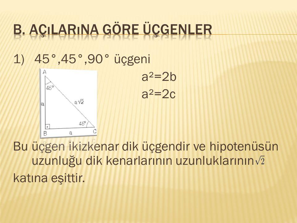 Bir dik üçgende 30° nin karşısındaki dik kenar uzunluğu,hipotenüs uzunlugunun yarısına eşittir.60°nin karşısındaki dik kenar uzunluğu ise 30° nin karşısındaki uzunluğun katına eşittir.