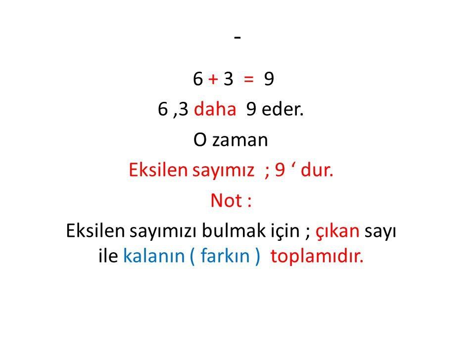 - 6 + 3 = 9 6,3 daha 9 eder. O zaman Eksilen sayımız ; 9 ' dur. Not : Eksilen sayımızı bulmak için ; çıkan sayı ile kalanın ( farkın ) toplamıdır.