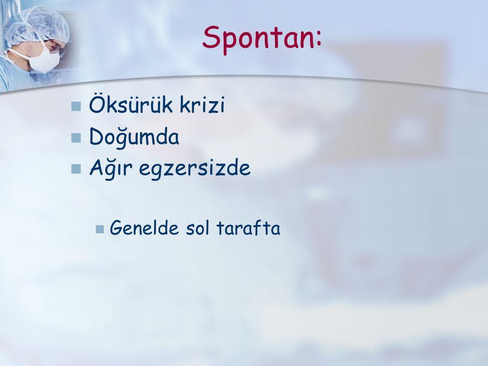 Spontan: Öksürük krizi Doğumda Ağır egzersizde Genelde sol tarafta