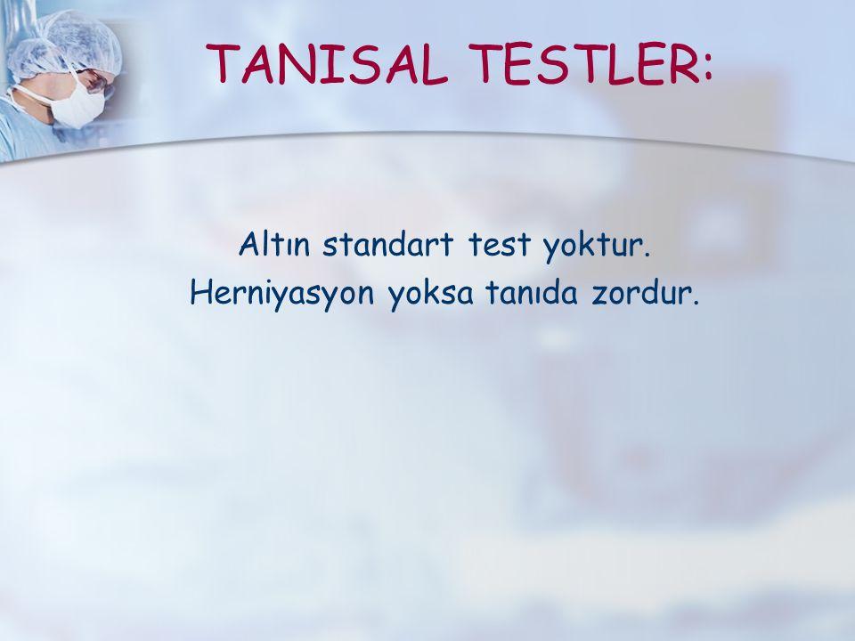 TANISAL TESTLER: Altın standart test yoktur. Herniyasyon yoksa tanıda zordur.