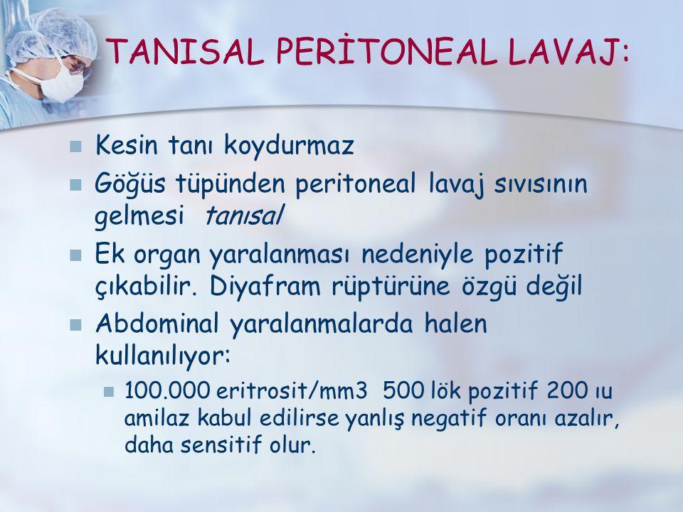 TANISAL PERİTONEAL LAVAJ: Kesin tanı koydurmaz Göğüs tüpünden peritoneal lavaj sıvısının gelmesi tanısal Ek organ yaralanması nedeniyle pozitif çıkabi