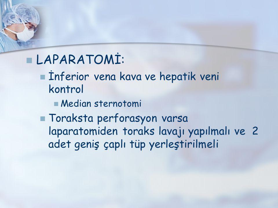 LAPARATOMİ: İnferior vena kava ve hepatik veni kontrol Median sternotomi Toraksta perforasyon varsa laparatomiden toraks lavajı yapılmalı ve 2 adet ge