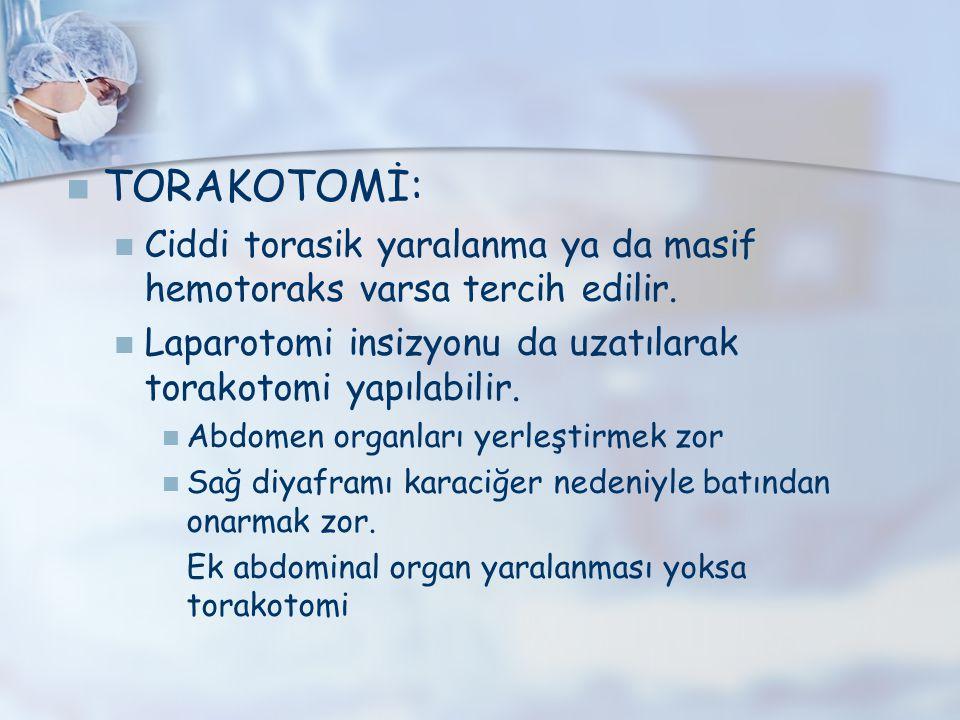 TORAKOTOMİ: Ciddi torasik yaralanma ya da masif hemotoraks varsa tercih edilir. Laparotomi insizyonu da uzatılarak torakotomi yapılabilir. Abdomen org