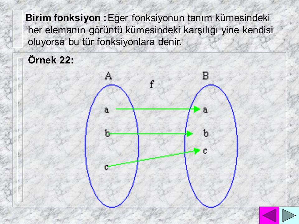 Eğer fonksiyonun tanım kümesindeki her elemanın görüntü kümesindeki karşılığı hep aynı eleman oluyorsa bu tür fonksiyonlara denir.