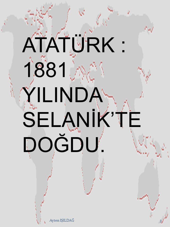 Ayten IŞILDAĞ2 M.KEMAL ATATÜRK (1881-1938