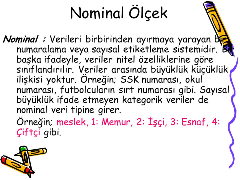 Veri ölçekleri 1.Nominal, 2.Sıralama (Ordinal), 3.Aralık (Interval), 4.Oran (Ratio),