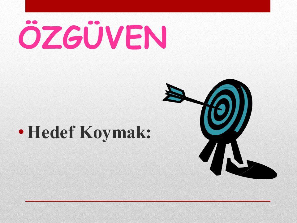ÖZGÜVEN Hedef Koymak: