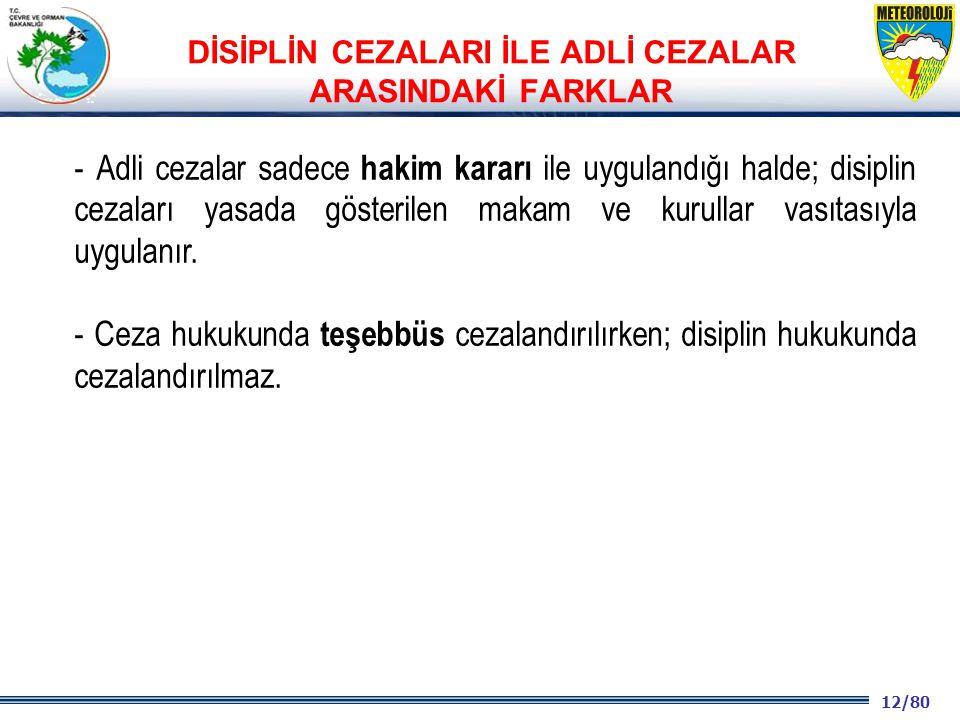 12/80 2001 2003 2009- 2012 - Adli cezalar sadece hakim kararı ile uygulandığı halde; disiplin cezaları yasada gösterilen makam ve kurullar vasıtasıyla