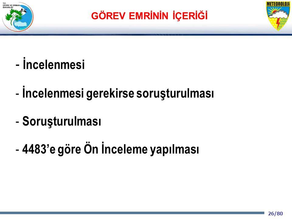 26/80 2001 2003 2009- 2012 - İncelenmesi - İncelenmesi gerekirse soruşturulması - Soruşturulması - 4483'e göre Ön İnceleme yapılması GÖREV EMRİNİN İÇERİĞİ