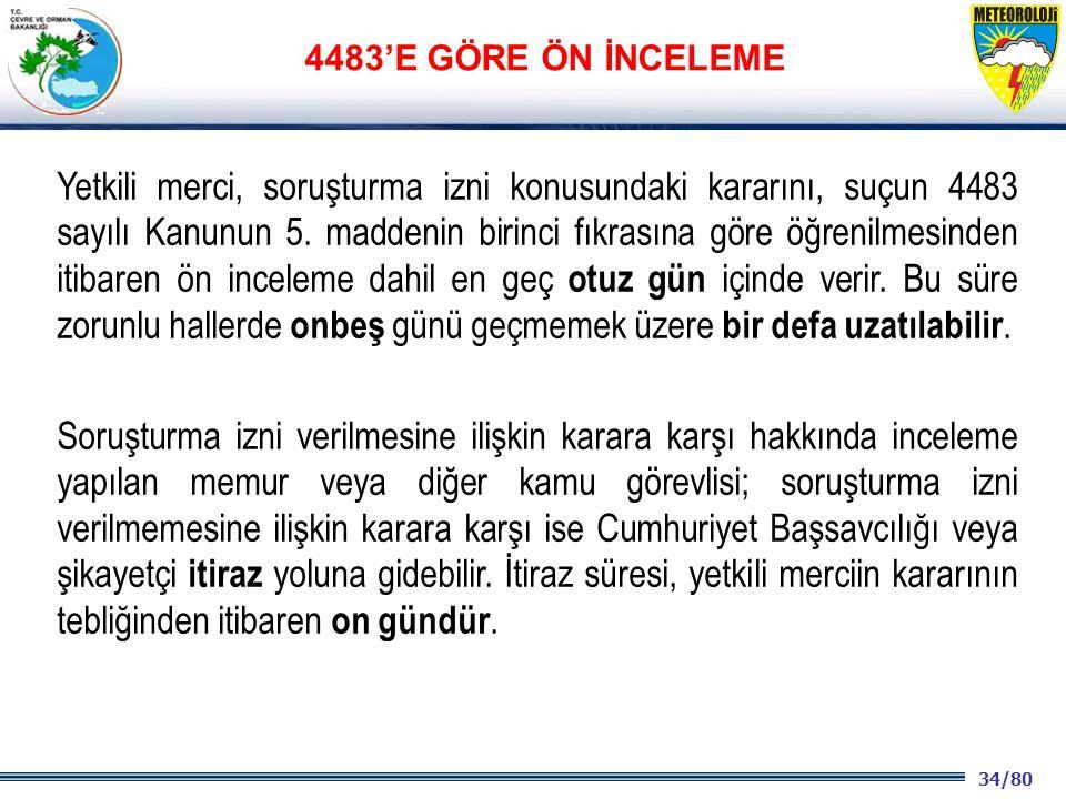 34/80 2001 2003 2009- 2012 Yetkili merci, soruşturma izni konusundaki kararını, suçun 4483 sayılı Kanunun 5.