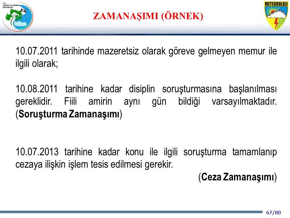 67/80 2001 2003 2009- 2012 10.07.2011 tarihinde mazeretsiz olarak göreve gelmeyen memur ile ilgili olarak; 10.08.2011 tarihine kadar disiplin soruşturmasına başlanılması gereklidir.
