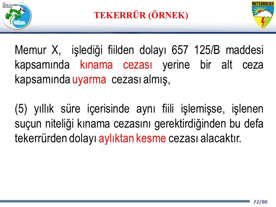 72/80 2001 2003 2009- 2012 Memur X, işlediği fiilden dolayı 657 125/B maddesi kapsamında kınama cezası yerine bir alt ceza kapsamında uyarma cezası al