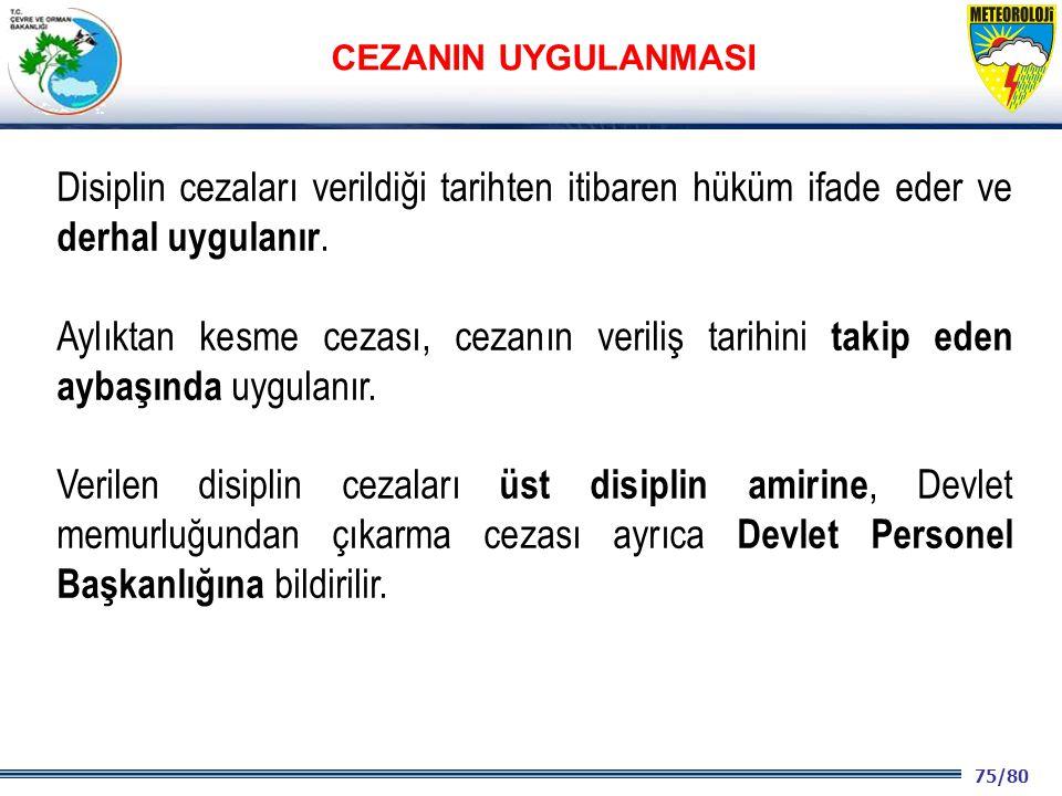 75/80 2001 2003 2009- 2012 Disiplin cezaları verildiği tarihten itibaren hüküm ifade eder ve derhal uygulanır. Aylıktan kesme cezası, cezanın veriliş