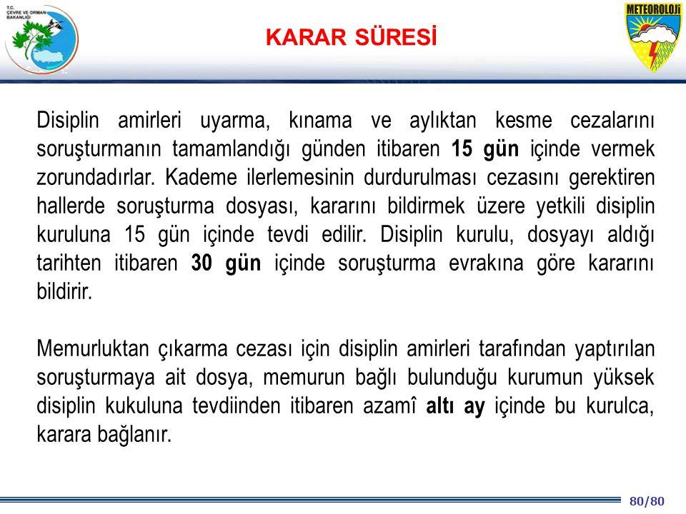 80/80 2001 2003 2009- 2012 Disiplin amirleri uyarma, kınama ve aylıktan kesme cezalarını soruşturmanın tamamlandığı günden itibaren 15 gün içinde vermek zorundadırlar.