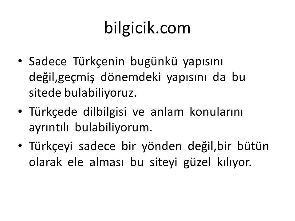 Sadece Türkçenin bugünkü yapısını değil,geçmiş dönemdeki yapısını da bu sitede bulabiliyoruz. Türkçede dilbilgisi ve anlam konularını ayrıntılı bulabi