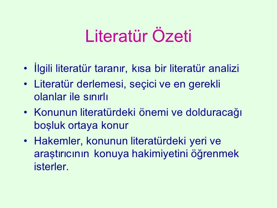Literatür Özeti İlgili literatür taranır, kısa bir literatür analizi Literatür derlemesi, seçici ve en gerekli olanlar ile sınırlı Konunun literatürde