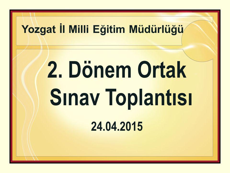 2. Dönem Ortak Sınav Toplantısı 24.04.2015 Yozgat İl Milli Eğitim Müdürlüğü
