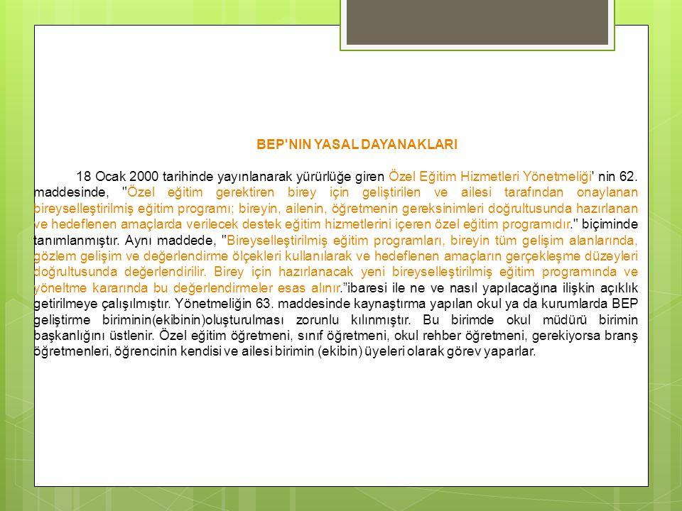 BEP'NIN YASAL DAYANAKLARI 18 Ocak 2000 tarihinde yayınlanarak yürürlüğe giren Özel Eğitim Hizmetleri Yönetmeliği' nin 62. maddesinde,